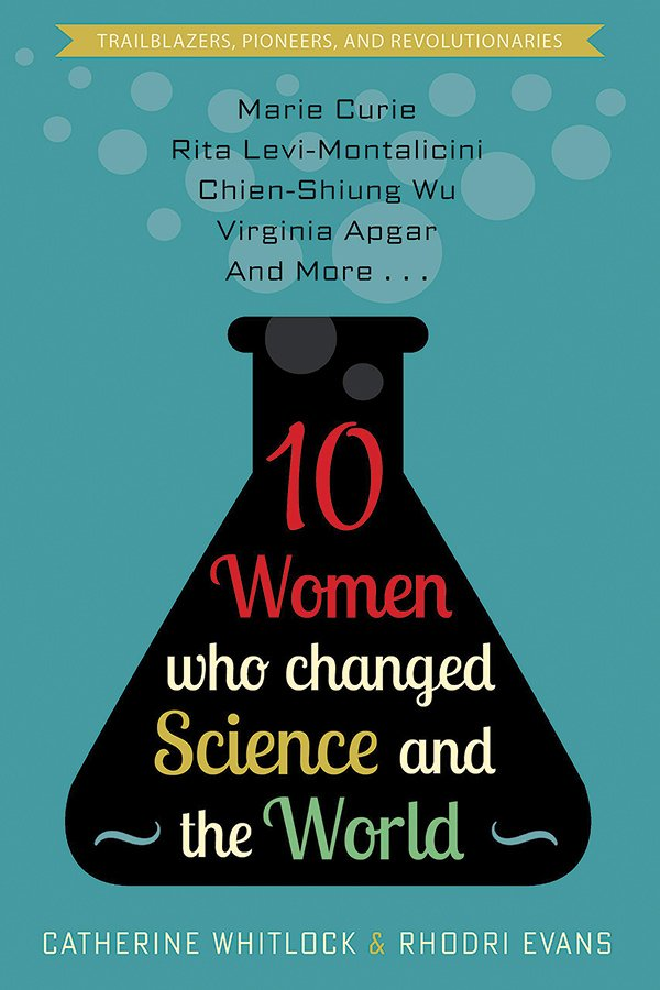 10 Women Who Changed Science and the World (Diversion Books), by Catherine Whitlock and Rhodri Evans