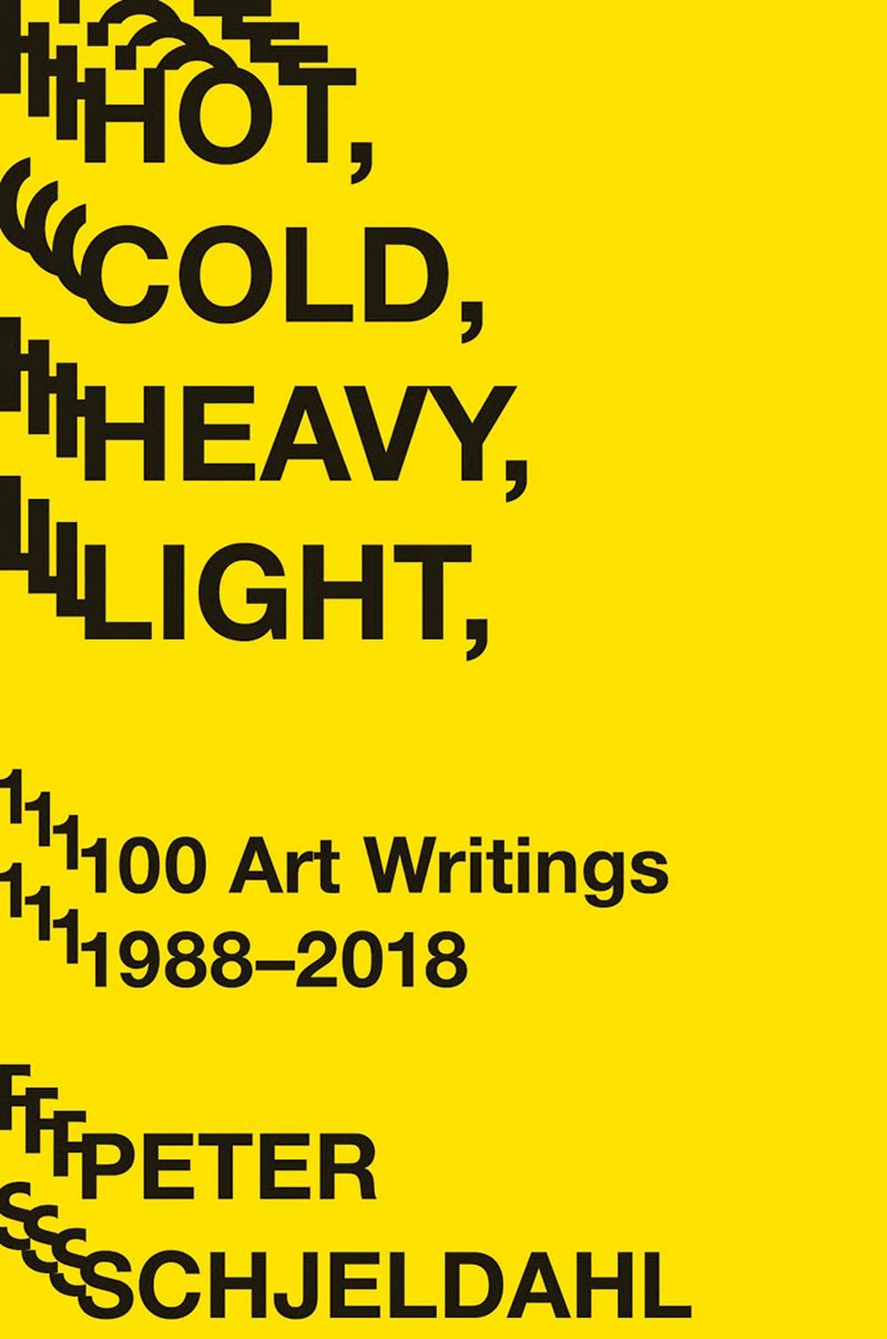 Hot, Cold, Heavy, Light, 100 Art Writings 1988-2018' (Abrams