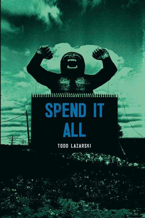 Spend It All by Todd Lazarski.jpg