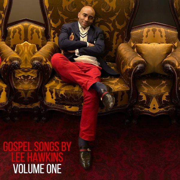 Gospel Songs by Lee Hawkins Volume One